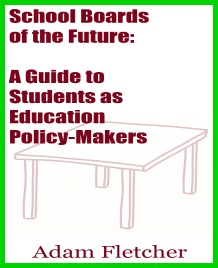 School Boards of the Future: A Guide to Students as Education Policy-Makers
