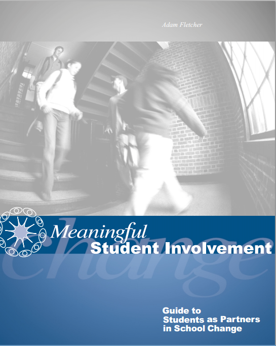 Meaningful Student Involvement Guide to Students as Partners in School Change by Adam Fletcher