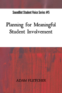 Planning for Meaningful Student Involvement - SoundOut Student Voice Series #5 by Adam F.C. Fletcher