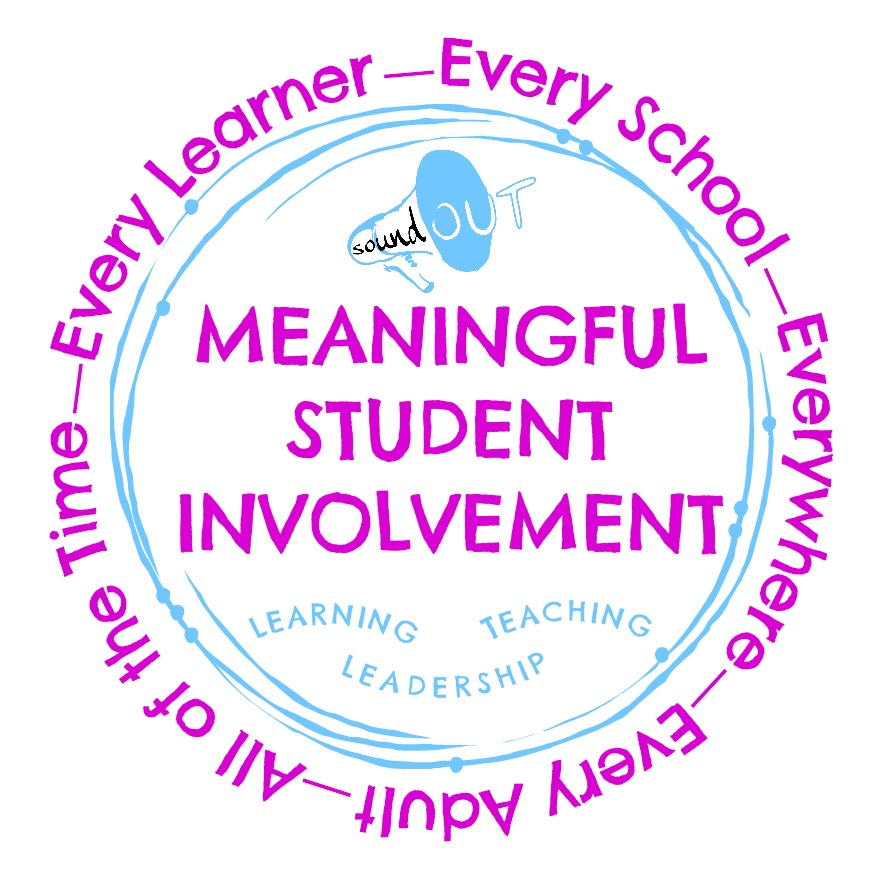 Meaningful Student Involvement is for every learner and every adult in every school, everywhere, all of the time!