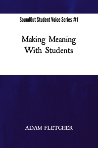 Making Meaning With Students - SoundOut Student Voice Series #1 by Adam F.C. Fletcher