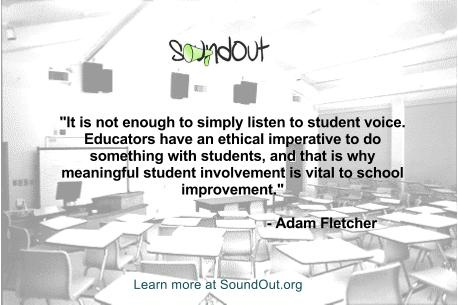 """It is not enough to simply listen to student voice. Educators have an ethical imperative to do something with students, and that is why meaningful student involvement is vital to school improvement."" ― Adam Fletcher, Meaningful Student Involvement Guide to Students as Partners"