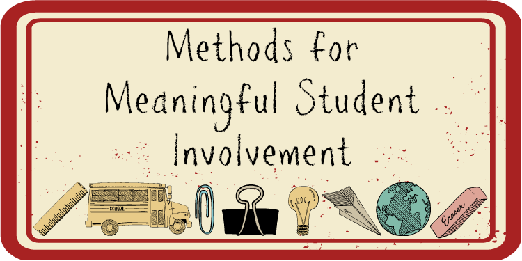 Methods for Meaningful Student Involvement