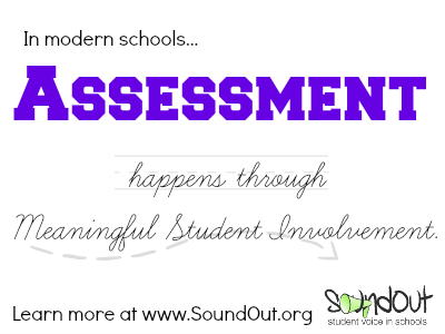 In modern schools... Assessment happens through Meaningful Student Involvement. Learn more at SoundOut.org.