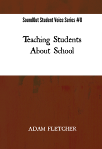 Teaching Students About School - SoundOut Student Voice Series #8 by Adam F.C. Fletcher