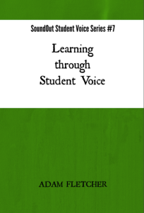 Learning through Student Voice - SoundOut Student Voice Series #7 by Adam F.C. Fletcher