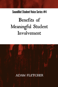 Benefits of Meaningful Student Involvement - SoundOut Student Voice Series #4 by Adam F.C. Fletcher