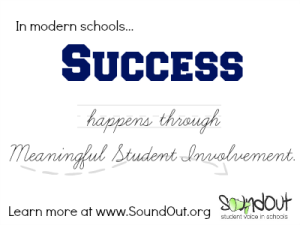 In modern schools... Success happens through Meaningful Student Involvement. Learn more at SoundOut.org.