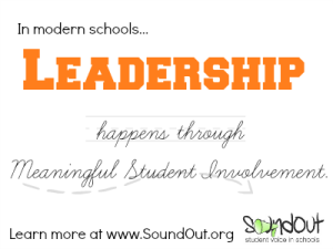 In modern schools... Leadership happens through Meaningful Student Involvement. Learn more at SoundOut.org.