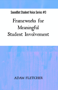 Frameworks for Meaningful Student Involvement - SoundOut Student Voice Series #3 by Adam F.C. Fletcher