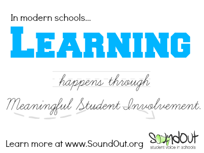 In modern schools... LEARNING happens through Meaningful Student Involvement. Learn more at www.SoundOut.org