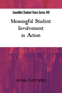 Meaningful Student Involvement in Action - SoundOut Student Voice Series Book #6 by Adam Fletcher Sasse